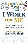 I Work for Me: 7 Steps for Successful Entrepreneurship