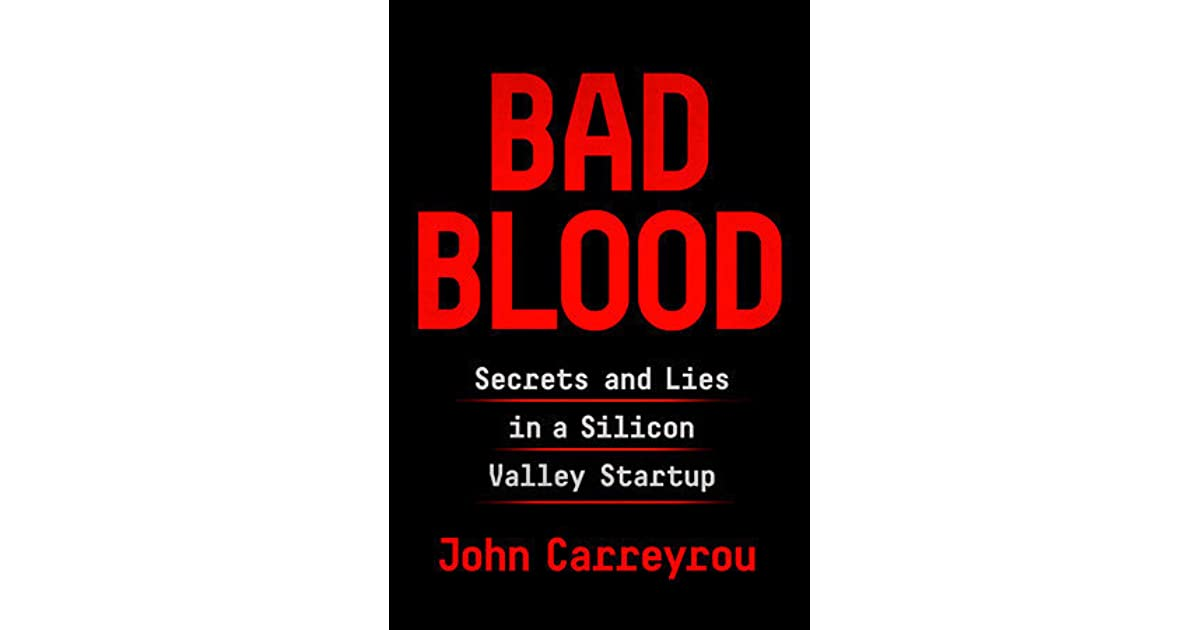 Bad Blood: Secrets and Lies in a Silicon Valley Startup by