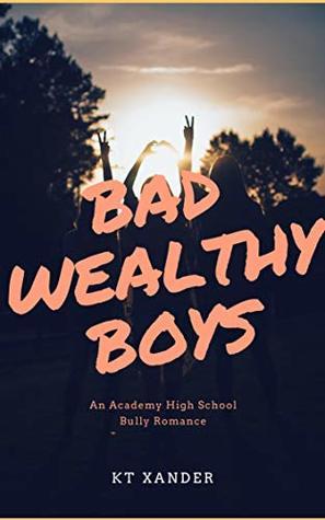 BAD WEALTHY BOYS: A HIGH SCHOOL ACADEMY ROMANCE