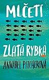 Mlčeti zlatá rybka by Annabel Pitcher