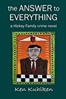 the Answer to Everything: a Hickey Family crime novel