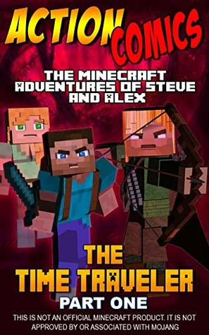 Action Comics: The Minecraft Adventures of Steve and Alex: The Time Traveler – Part One (Minecraft Steve and Alex Adventures Book 20)