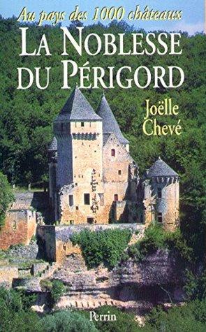 Aux Pays Des Mille Chateaux: La Noblesse Du Perigord