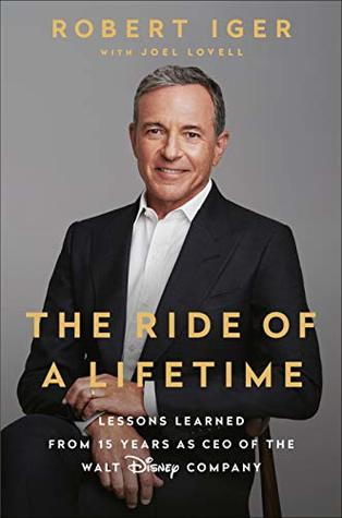 The Ride of a Lifetime: Lessons Learned from 15 Years as CEO of the Walt Disney by Robert Iger