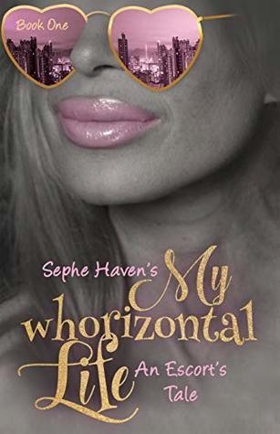 My Whorizontal Life: An Escort's Tale: The First Six Months