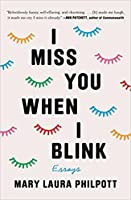 I Miss You When I Blink: Essays