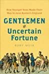 Gentlemen of Uncertain Fortune: How Younger Sons Made Their Way in Jane Austen's England