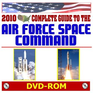 2010 Complete Guide to the U.S. Air Force Space Command (AFSPC) - Launch Systems, Atlas, Delta, Satellites, IBCM, Radars and Space Tracking, Fourteenth Air Force, Twenty-fourth Air Force (DVD-ROM)