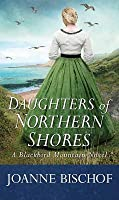 Daughters of Northern Shores: A Blackbird Mountain Novel