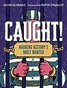 Caught!: Nabbing History's Most Wanted