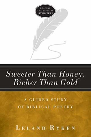 Sweeter Than Honey, Richer Than Gold: A Guided Study of Biblical Poetry (Reading the Bible as Literature)