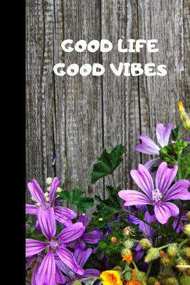 Good Life Good Vibes: 110 Lined Pages, 6 X 9 Inches, Daily Paperback Notebook, Journal, Diary Book, Book for Gift, Funny Gift