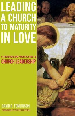 Leading a Church to Maturity in Love: A Theological and Practical Guide to Church Leadership