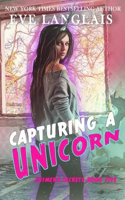 Capturing a Unicorn (Chimera Secrets #5)