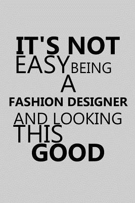 It S Not Easy Being A Fashion Designer And Looking This Good Notebook Journal Or Planner Size