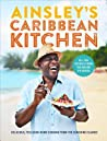 Ainsley's Caribbean Kitchen: Full-flavour easy recipes from the major ITV series
