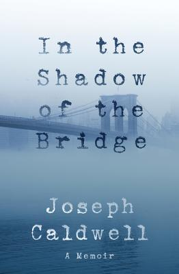 In the Shadow of the Bridge: A Memoir