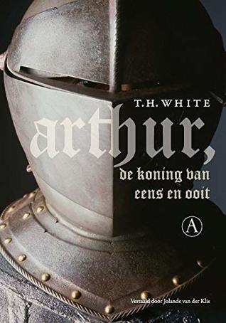 Arthur, de koning van eens en ooit by T.H. White