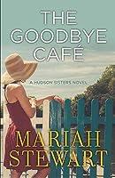 The Goodbye Cafe: A Hudson Sisters Novel