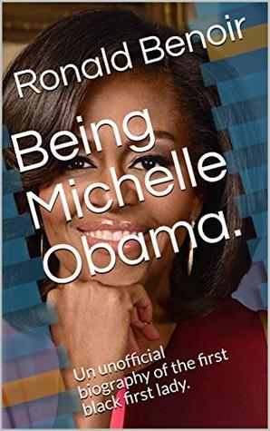 Being Michelle Obama.: An unofficial biography of the first black first lady.