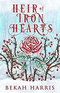 Heir of Iron Hearts (Iron Crown Faerie Tales, #2)