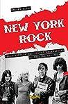 New York rock. Dalla nascita dei Velvet Underground al declino del CBGB
