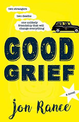 Good Grief: An uplifting, heart-warming novel that will break your heart then put it back together