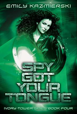 Spy Got Your Tongue (Ivory Tower Spies #4)