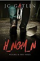 H_NGM_N: Murder Is the Word