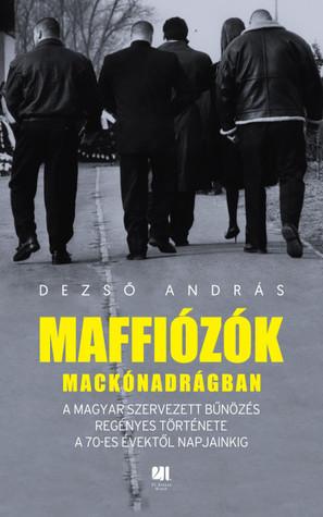 Maffiózók mackónadrágban - A magyar szervezett bűnözés regényes története a 70-es évektől