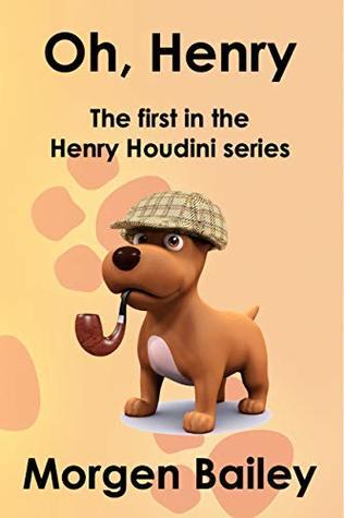 Oh, Henry (Henry Houdini Dog Detective #1)