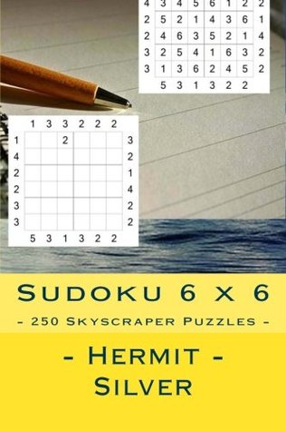 Sudoku 6 x 6 - 250 Skyscraper Puzzles - Hermit - Silver: Excellent sudoku for raising the mood: Volume 38 (6 x 6 PITSTOP)
