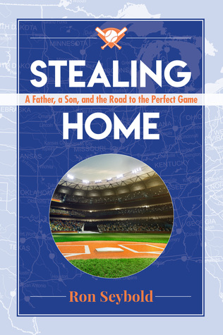 Stealing Home: A Father, a Son, and the Road to the Perfect Game