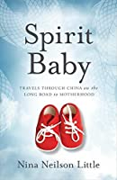 Spirit Baby: Travels Through China on the Long Road to Motherhood