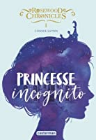 Princesse Incognito (Rosewood Chronicles, #1)