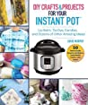DIY Crafts & Projects for Your Instant Pot: Lip Balm, Tie-Dye, Candles, and Dozens of Other Amazing Ideas! audiobook review