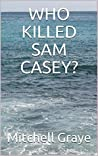 WHO KILLED SAM CASEY?