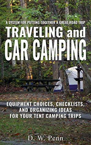 Traveling and Car Camping: Equipment Choices, Checklists, and