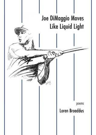 Joe DiMaggio Moves Like Liquid Light: poems
