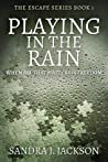 Playing in the Rain: When All that Matters is Freedom (Escape Series #1)