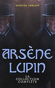 Arsène Lupin: La Collection Complète: Arsène Lupin, Gentleman-Cambrioleur + Arsène Lupin contre Herlock Sholmès + L'Aiguille creuse + Le Bouchon de cristal ... Comtesse de Cagliostro etc.