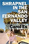 Shrapnel in the San Fernando Valley by Carol Es