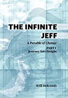The Infinite Jeff: Part 1: Journey into Insight: A Parable of Change: