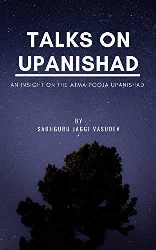 Talks On Upanishad  An Insight On Atma Pooja Upanishad-Independently published (2019)