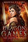 Download ebook Dragon Games: The Legion Academy by Marisa Claire