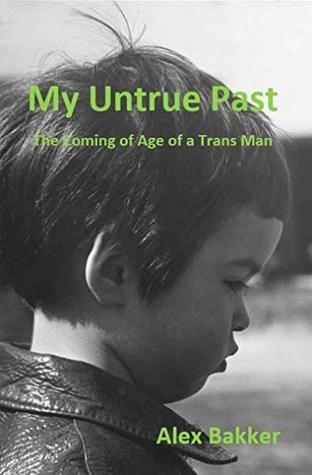 My Untrue Past: The Coming of Age of a Trans Man