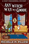 Any Witch Way But Goode ([Un]Lucky Valley, #2)