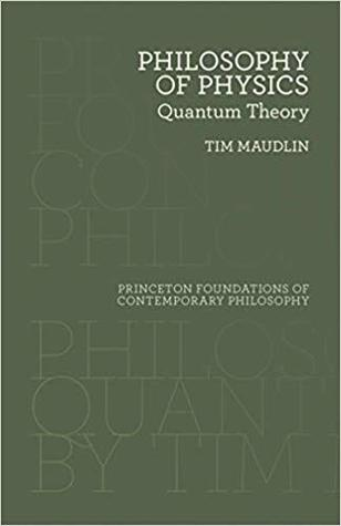 Philosophy of Physics: Quantum Theory by Tim Maudlin