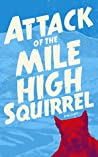 Attack of the Mile High Squirrel