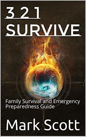 3 2 1 Survive: Family Survival and Emergency Preparedness Guide